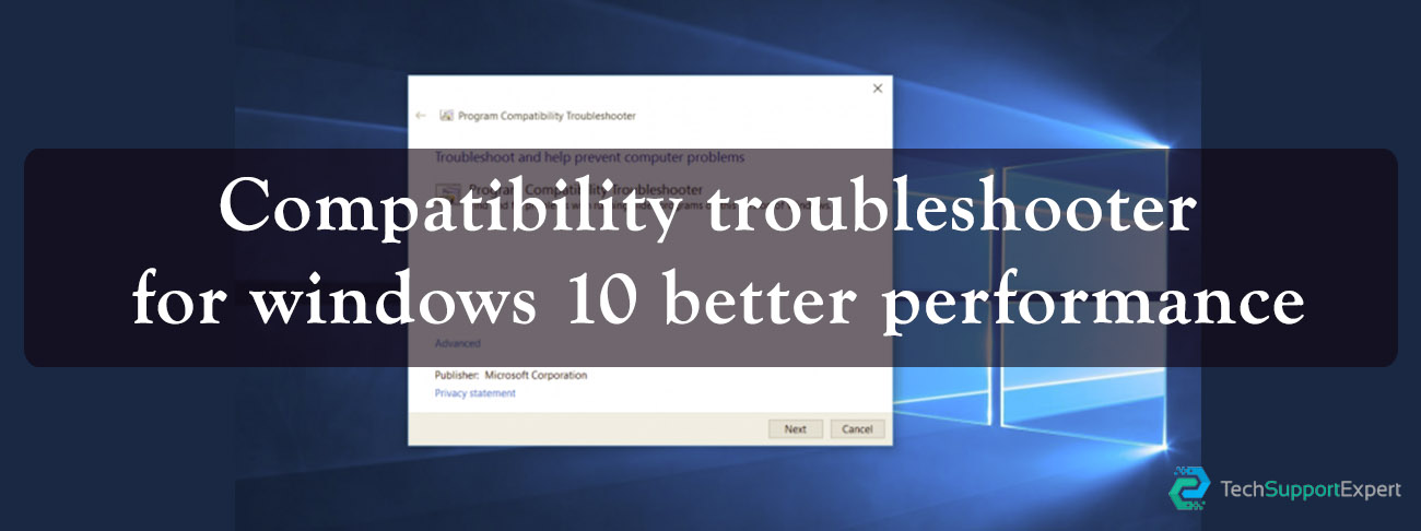 Compatibility troubleshooter  for windows 10 better performance