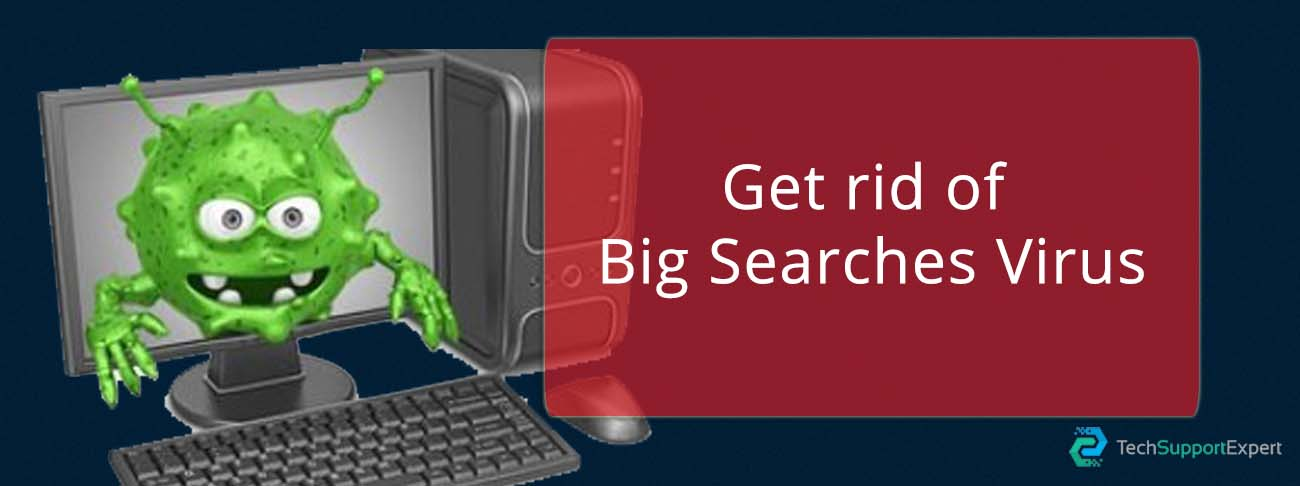 Get rid of Big Searches Virus
