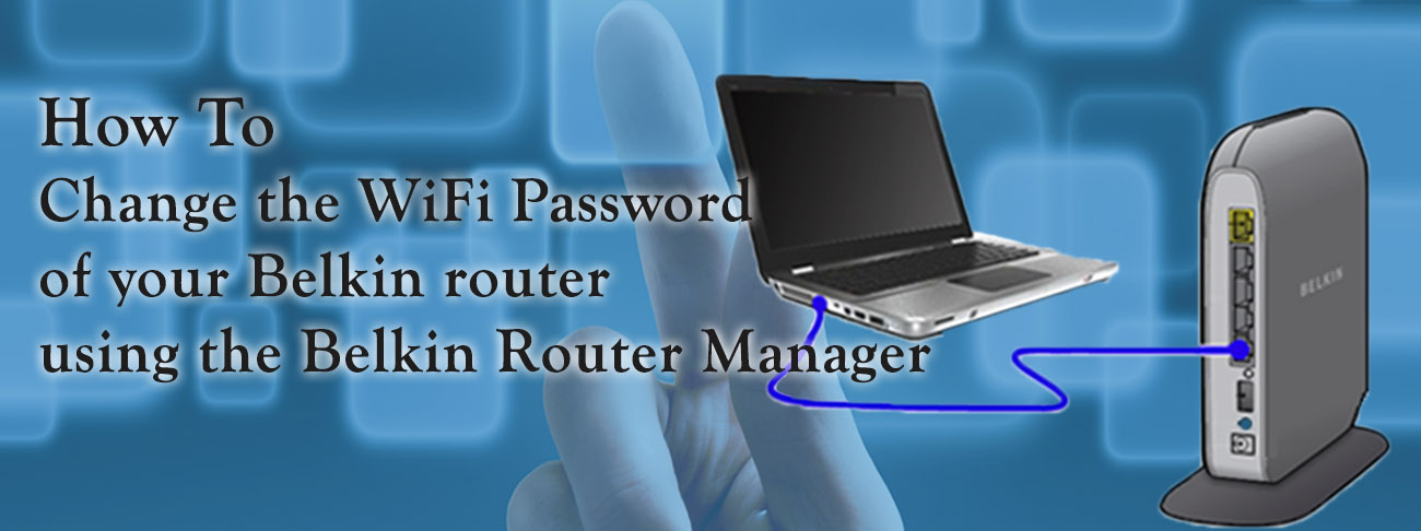 Changing the wireless network password of your Belkin router using the Belkin Router Manager